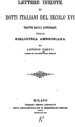 Lettere inedite di dotti italiani del secolo XVI, tratte dagli autografi della Biblioteca Ambrosiana