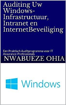 Auditing Uw Windows-Infrastructuur, Intranet en InternetBeveiliging: Een Praktisch Auditprogramma voor IT Assurance-Professionals