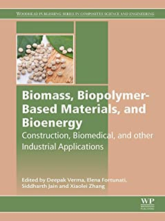 Biomass, Biopolymer-Based Materials, and Bioenergy: Construction, Biomedical, and other Industrial Applications (Woodhead Publishing Series in Composites Science and Engineering)