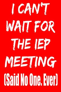 I Can't Wait for The IEP Meeting Said No One. Ever.: Funny Notebook for Teachers, Parents, Paraprofessionals, Speech Patho...