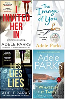 Adele Parks Collection 4 Books Set (I Invited Her In, The Image of You, Lies Lies Lies, Whatever It Takes)