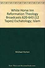 White Horse Inn Reformation Theology Broadcasts 620-643 (12 Tapes) Eschatology; Islam