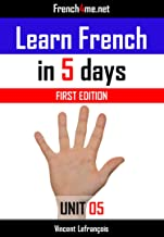 Learn French in 5 days (Unit 5) + AUDIO: The French method already trusted by millions of people (First edition)