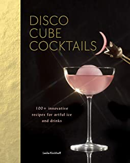 Disco Cube Cocktails: 100+ innovative recipes for artful ice and drinks (Fancy Ice Cube and Cocktail Recipe Book, Bartendi...