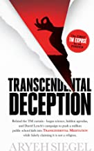 Transcendental Deception: Behind the TM curtain - bogus science, hidden agendas and David Lynch's campaign to push a million kids into Transcendental Meditation