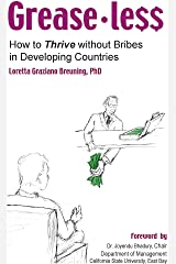 Greaseless: How to Thrive without Bribes in Developing Countries Kindle Edition