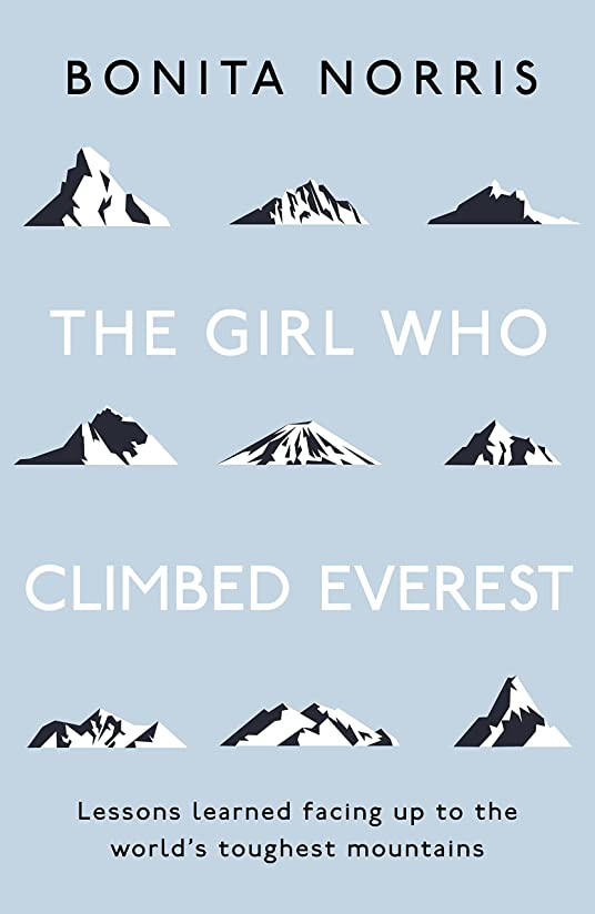メーカー優雅開拓者The Girl Who Climbed Everest: Lessons learned facing up to the world's toughest mountains (English Edition)