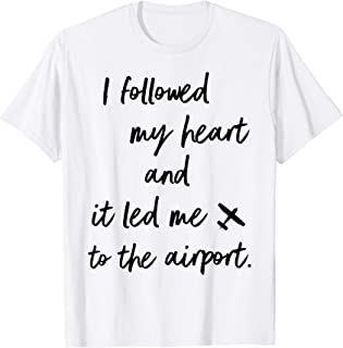 Funny I Followed My Heart And It Led Me To Airport Gift T-Shirt