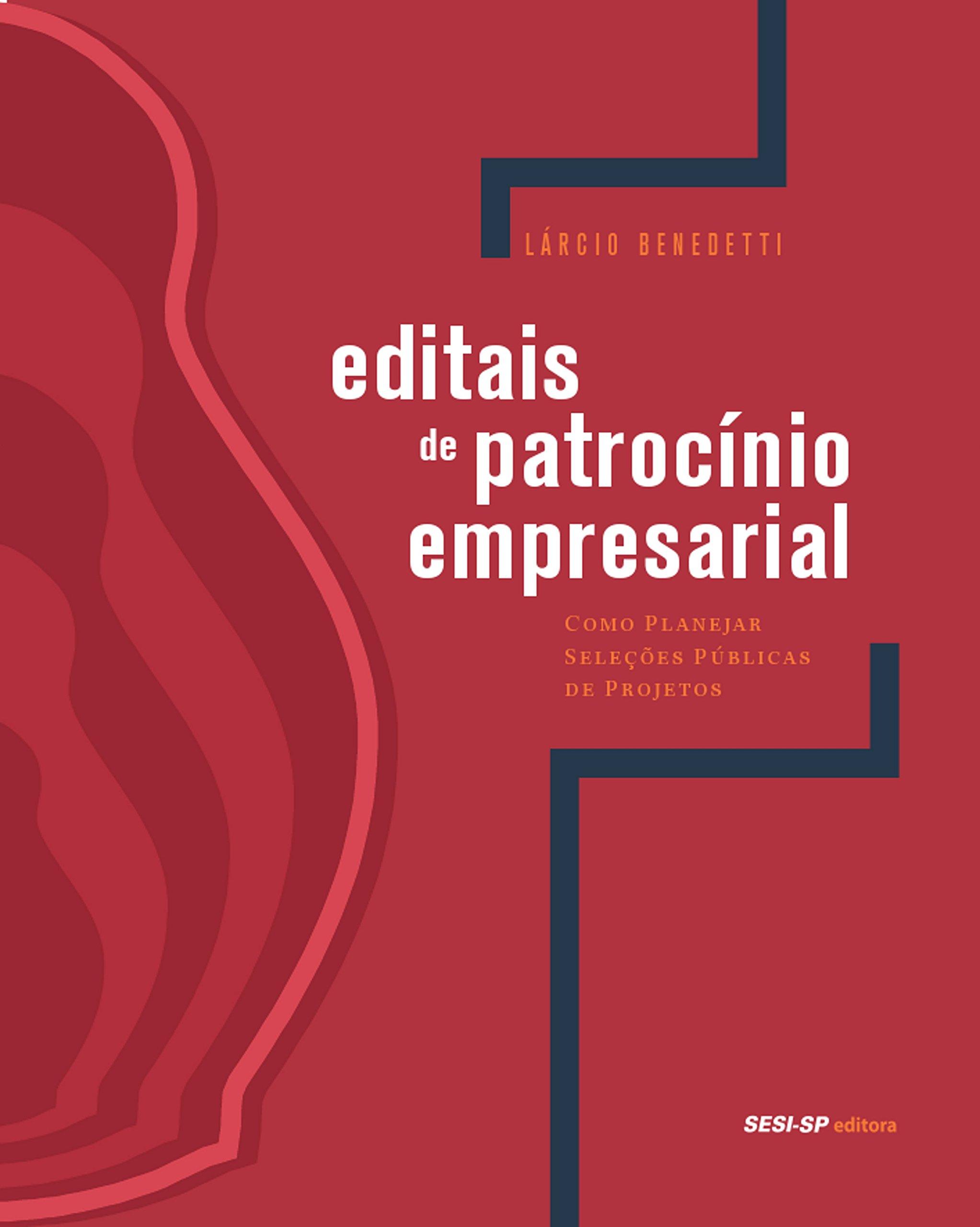 Editais de Patrocínio Empresarial: Como Planejar Seleções Públicas de Projetos (Olhar Para a Indústria) (Portuguese Edition)