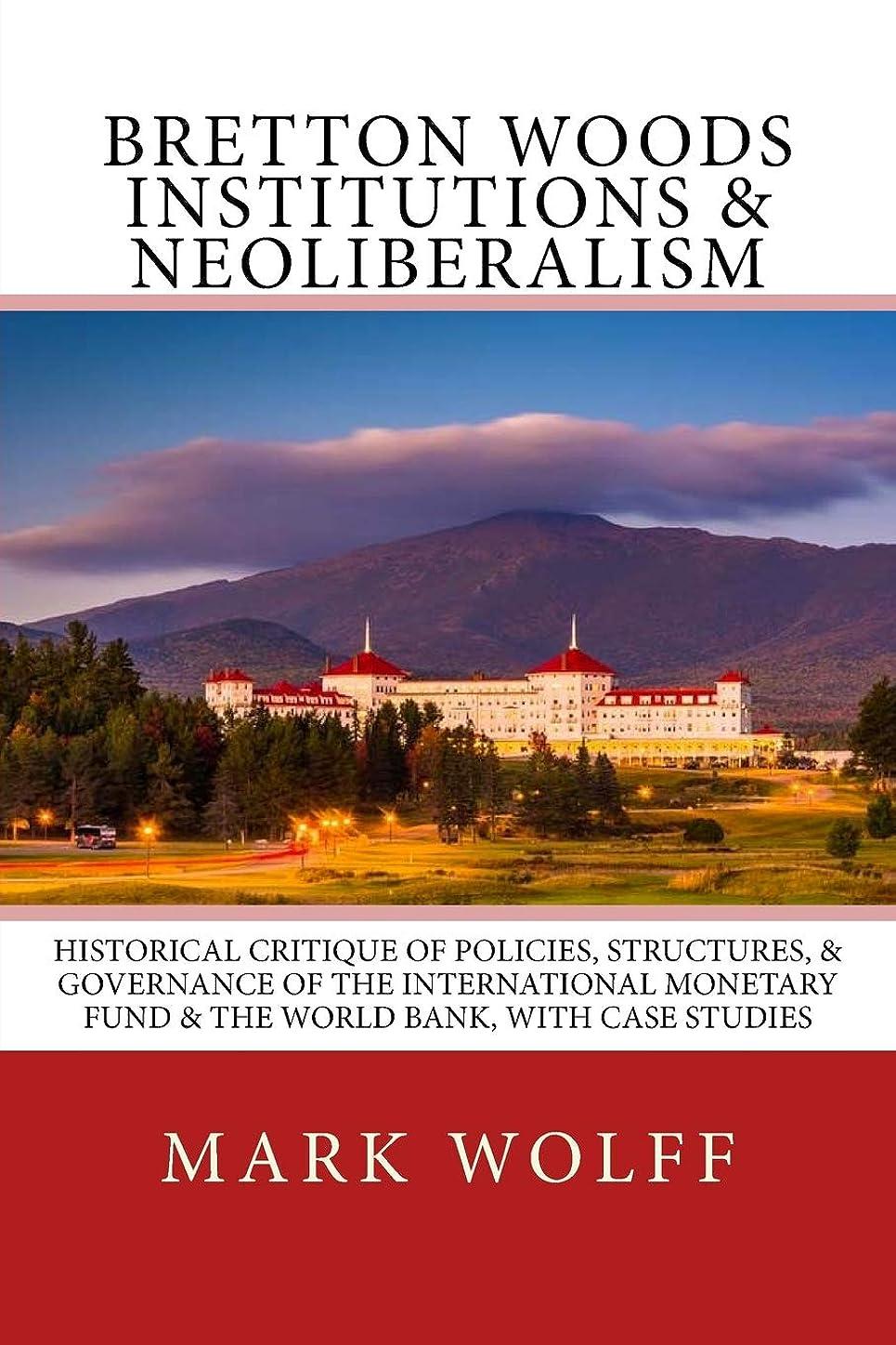 主そこからジャンクBretton Woods Institutions & Neoliberalism: Historical Critique of Policies, Structures, & Governance of the International Monetary Fund & the World Bank, with Case Studies
