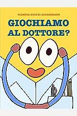 Giochiamo al dottore?: Un libro divertente per bambini che hanno voglia di giocare (Italian Edition) Kindle Edition