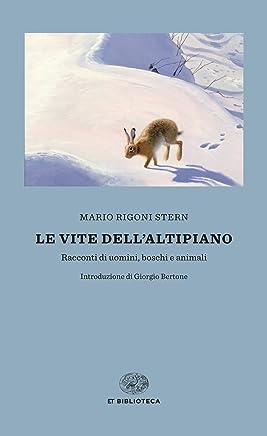 Le vite dellAltipiano: Racconti di uomini, boschi e animali (Einaudi tascabili. Biblioteca Vol. 39)