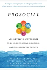 Prosocial: Using Evolutionary Science to Build Productive, Equitable, and Collaborative Groups (English Edition) Format Kindle