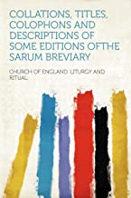 Collations, Titles, Colophons and Descriptions of Some Editions Ofthe Sarum Breviary