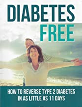 Diabetes Free: How to Reverse Type 2 Diabetes in as Little as 11 Days