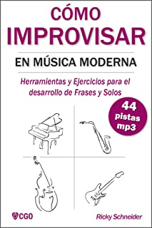 CÓMO IMPROVISAR EN MÚSICA MODERNA: Herramientas y Ejercicios para el desarrollo de Frases y Solos. (Spanish Edition)