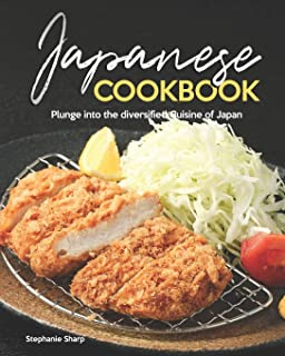 Japanese Cookbook: Plunge into the diversified Cuisine of Ja