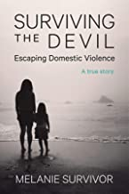 Surviving the Devil - Escaping Domestic Violence: A True Story
