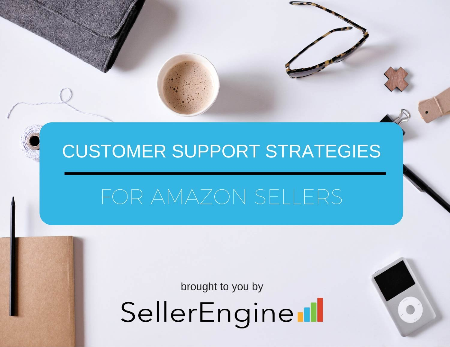 Customer Support Strategies: for Amazon Sellers