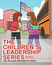 The Children's Leadership Series: Book 1: Lilly the Leader Gets Ready for School