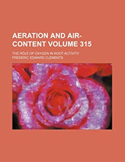 Aeration and Air-Content Volume 315; The Role of Oxygen in Root Activity