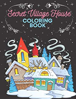 Secret Village House Coloring Book: Magical Secret Village - Forests, Houses and Places out of the Ordinary - Adult Colori...