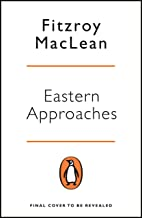 Eastern Approaches: The Memoirs of the Original British Action Hero