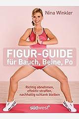 Figur-Guide für Bauch, Beine, Po: Richtig abnehmen, effektiv straffen, nachhaltig schlank bleiben Kindle Ausgabe