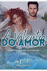 A Valentia do Amor (Princesas Modernas Livro 1) eBook Kindle