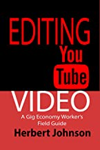 Editing YouTube Video: A Gig Economy Worker's Field Guide