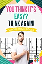 You Think It's Easy? Think Again! Sudoku Puzzle Books