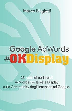 Google AdWords #OK Display: 25 modi di parlare di AdWords per la Rete Display sulla Community degli Inserzionisti Google.