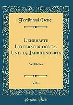 Lehrhafte Litteratur des 14. Und 15. Jahrhunderts, Vol. 1: Weltliches (Classic Reprint) (German Edition)