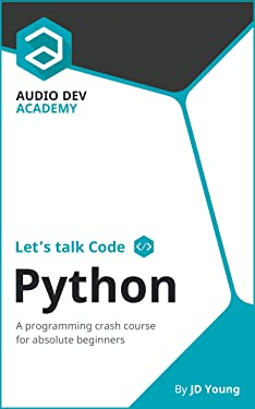 Let's talk Code: Python: A programming crash course on Python, for absolute beginners