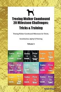 Treeing Walker Coonhound 20 Milestone Challenges: Tricks & Training Treeing Walker Coonhound Milestones for Tricks, Socialization, Agility & Training Volume 1