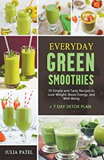 Everyday Green Smoothies: 70 Simple and Tasty Recipes to Lose Weight, Boost Energy, and Well-Being + 7 Day Detox Plan