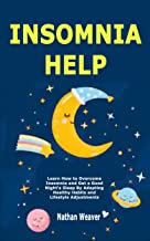Insomnia Help: Learn How to Overcome Insomnia and Get a Good Night's Sleep By Adopting Healthy Habits and Lifestyle Adjustments (English Edition)