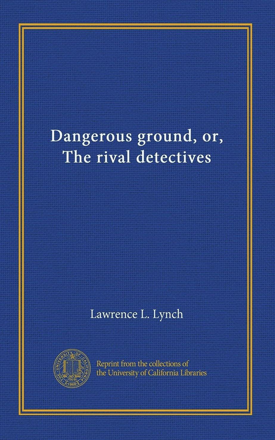 コジオスコレルムゲージDangerous ground, or, The rival detectives