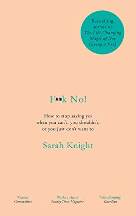 F**k No!: How to stop saying yes, when you can't, you shouldn't, or you just don't want to (English Edition)