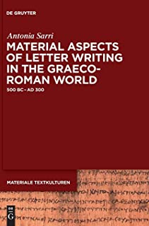 Material Aspects of Letter Writing in the Graeco-Roman World: c. 500 BC - c. AD 300