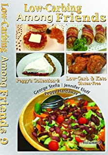 Low Carb-ing Among Friends Vol-9 Cookbook Low-carb, Atkins-friendly, Keto, Wheat-free, Sugar-free, Gluten-free Recipes, Diet, Cookbooks VOL-9 by the world's leading BEST SELLER Low-Carb Authors