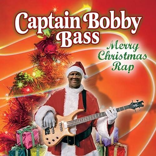 Christmas Rap Music.Merry Christmas Rap By Captain Bobby Bass On Amazon Music