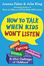 How to Talk When Kids Won't Listen: Whining, Fighting, Meltdowns, Defiance, and Other Challenges of Childhood (The How To ...