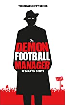 The Demon Football Manager: (Books for kids: football story for boys 7-12) (The Charlie Fry Series Book 2)