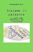 Insieme in palestra. Lo sport come laboratorio per l'inclusione (Italian Edition)