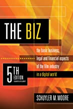 The Biz, 5th Edition: The Basic Business, Legal and Financial Aspects of the Film Industry in a Digital World