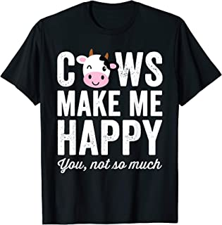 Cows Make Me Happy You Not So Much T-Shirt - Farmer Cows
