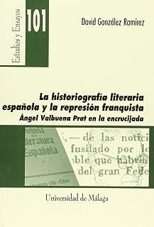 Historia Y Vanguardia. La Aventura Crítica De Angel Valbuena Prats (Critica literaria)