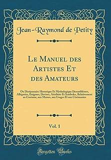 Le Manuel des Artistes Et des Amateurs, Vol. 1: Ou Dictionnaire Historique Et Mythologique Desemblêmes, Allégories, Énigme...