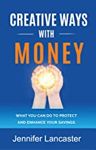 Creative Ways with Money: What You Can Do to Protect and Enhance Your Savings
